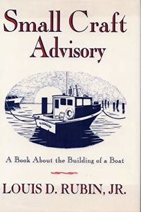 Small Craft Advisory: A Book about the Building of a Boat
