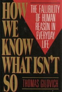 How We Know What Isnt So: The Fallibility of Human Reason in Everyday Life