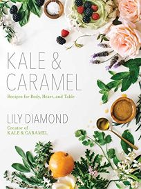Kale & Caramel: Recipes for Body