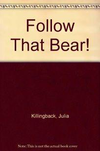 Follow That Bear!