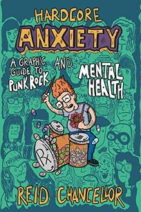 Hardcore Anxiety: A Graphic Guide to Punk Rock and Mental Health.