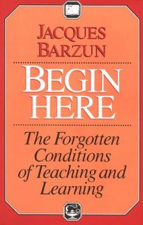 Begin Here: The Forgotten Conditions of Teaching and Learning