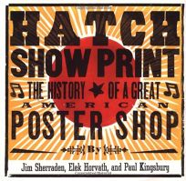 HATCH SHOW PRINT: The History of a Great American Poster Shop