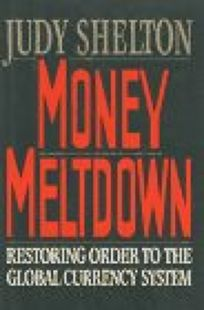 Money Meltdown: Restoring Order to the Global Currency System