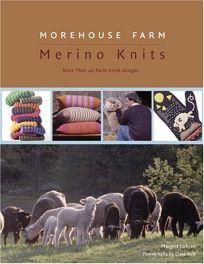 Morehouse Farm Merino Knits: More Than 40 Farm-Fresh Designs