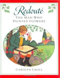 Redoute: The Man Who Painted Flowers
