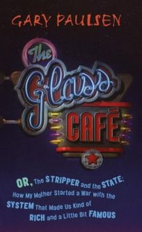 THE GLASS CAF: Or the Stripper and the State; How My Mother Started a War with the System that Made Us Kind of Rich and a Little Bit Famous