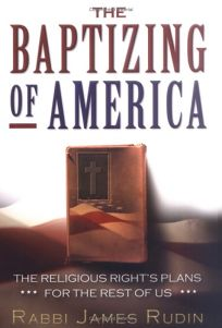 The Baptizing of America: The Religious Rights Plans for the Rest of Us