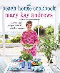 The Beach House Cookbook: Easy Breezy Recipes with a Southern Accent
