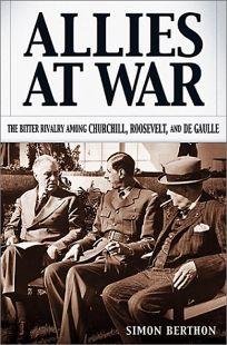 ALLIES AT WAR: The Bitter Rivalry Among Churchill