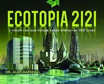 Ecotopia 2121: A Vision for Our Future Green Utopia—In 100 Cities