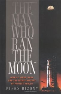 The Man Who Ran the Moon: James E. Webb and the Secret History of Project Apollo