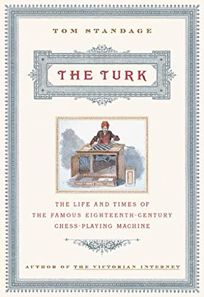 THE TURK: The Life and Times of the Famous Eighteenth-Century Chess Playing Machine