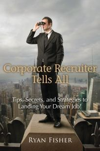 Corporate Recruiter Tells All: Tips