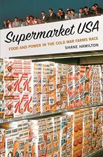 Supermarket USA: Food and Power in the Cold War Farms Race