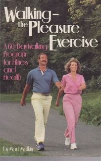 Walking: The Pleasure Exercise: A 60-Day Walking Program for Fitness and Health