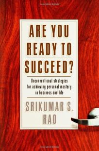 Are You Ready to Succeed? Unconventional Strategies for Achieving Personal Mastery in Business and Life