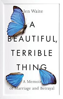 Nonfiction book review what makes love last how to build trust a beautiful terrible thing a memoir of marriage and betrayal fandeluxe Gallery