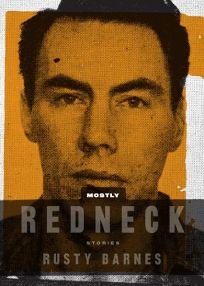Mostly Redneck: Stories