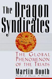 The Dragon Syndicates: The Global Phenomenon on the Triads