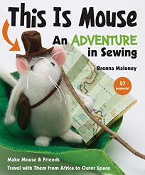 This is Mouse: An Adventure in Sewing
