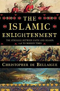 The Islamic Enlightenment: The Struggle Between Faith and Reason; 1798 to Modern Times