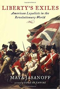Libertys Exiles: American Loyalists in the Revolutionary World