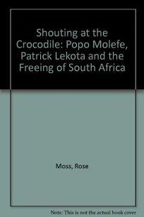 Shouting at the Crocodile: Popo Molefe