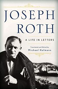Joseph Roth: A Life in Letters
