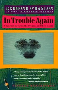 In Trouble Again: A Journey Between Orinoco and the Amazon