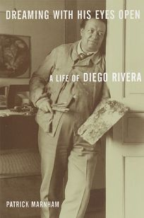 Dreaming with His Eyes Open: A Life of Diego Rivera