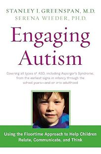 Engaging Autism: Using the Floortime Approach to Help Children Relate