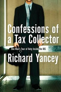 CONFESSIONS OF A TAX COLLECTOR: One Mans Tour of Duty Inside the IRS