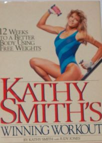 Kathy Smiths Winning Workout: 12 Weeks to a Better Body Using Free Weights
