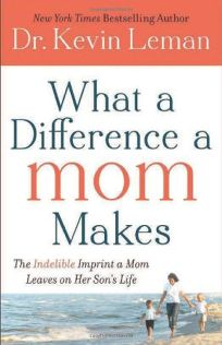 What a Difference a Mom Makes: The Incredible Imprint a Mom Leaves on Her Son's Life