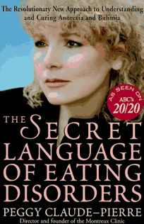 The Secret Language of Eating Disorders: The Revolutionary New Approach to Understanding and Curing Anorexia and Bulimia