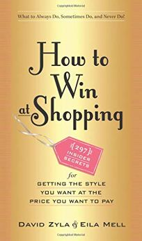 How to Win at Shopping: 297 Insider Secrets for Getting the Look You Want