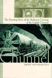 The Chunnel:: The Amazing Story of the Undersea Crossing of the English Channel