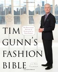 Tim Gunns Fashion Bible: The Fascinating History of Everything in Your Closet