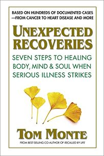 Unexpected Recoveries: Seven Steps to Healing Body