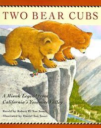 Two Bear Cubs: A Miwok Legend from Californias Yosemite Valley