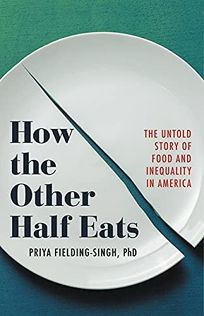 How the Other Half Eats: The Untold Story of Food and Inequality in America