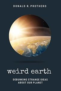 Weird Earth: Debunking Strange Ideas About Our Planet