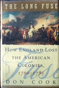 The Long Fuse: How England Lost the American Colonies