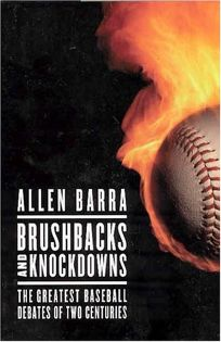 BRUSHBACKS AND KNOCKDOWNS: The Greatest Baseball Debates of Two Centuries