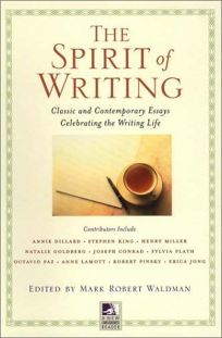 The Spirit of Writing: Classic and Contemporary Essays Celebrating the Writing Life
