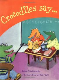Crocodiles Say . . .