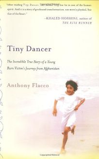 Tiny Dancer: The Incredible True Story of a Young Burn Victims Journey from Afghanistan