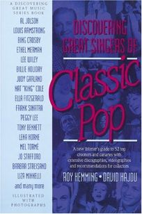 Discovering Great Singers of Classic Pop: A New Listeners Guide to 52 Top Crooners and Canaries