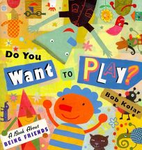 Do You Want to Play?: A Book about Being Friends
